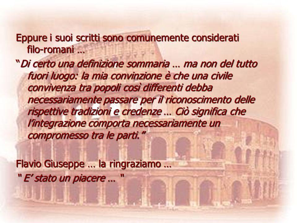 Eppure i suoi scritti sono comunemente considerati filo-romani …