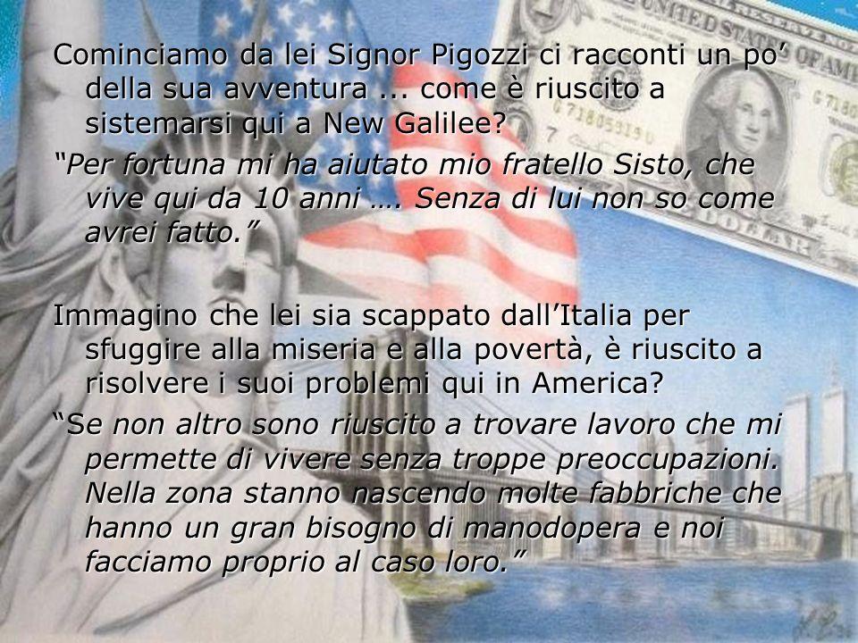 Cominciamo da lei Signor Pigozzi ci racconti un po' della sua avventura ... come è riuscito a sistemarsi qui a New Galilee