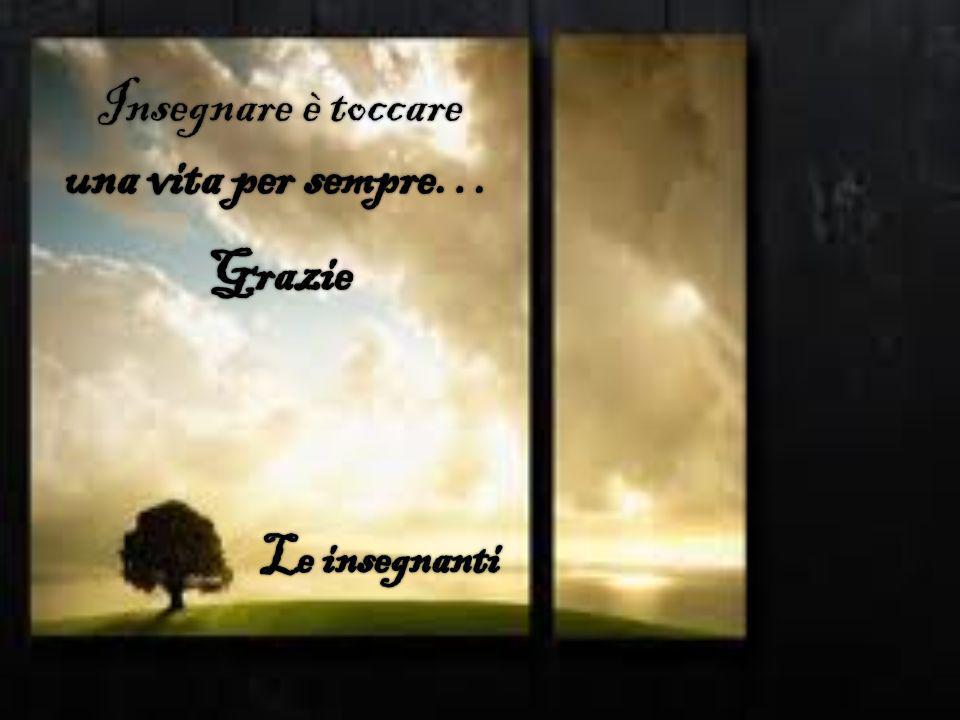 Insegnare è toccare una vita per sempre…
