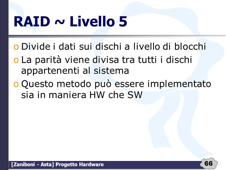 RAID ~ Livello 5 Divide i dati sui dischi a livello di blocchi