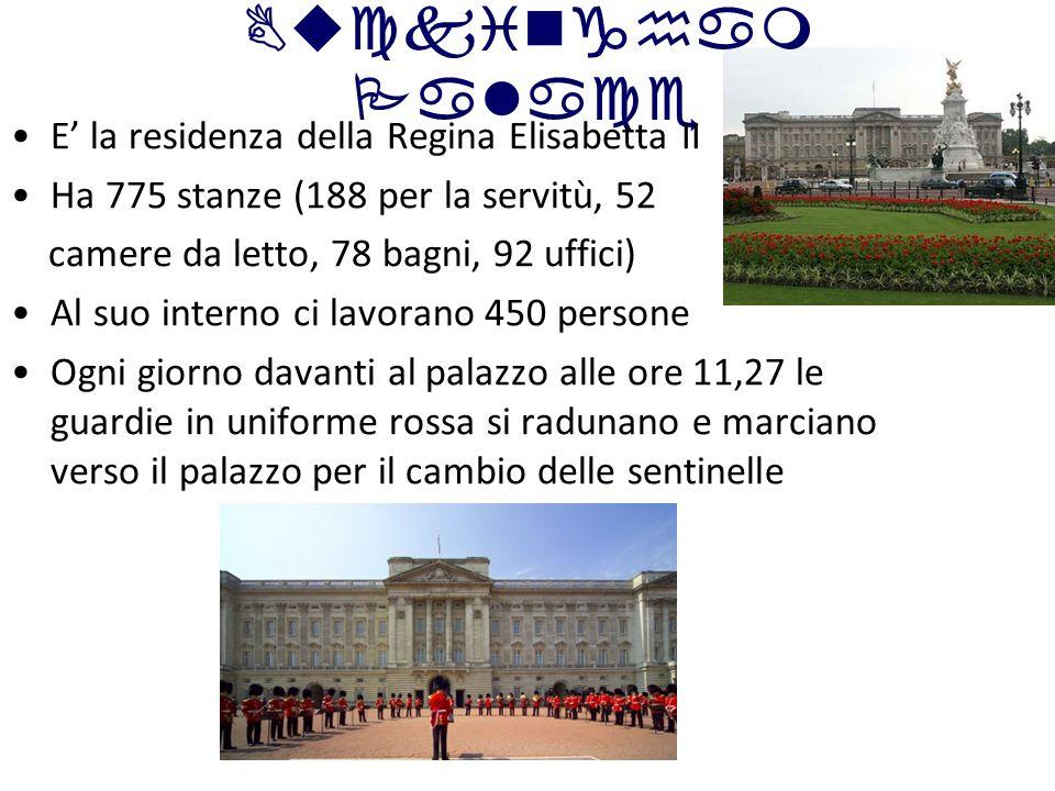 Buckingham Palace E' la residenza della Regina Elisabetta II