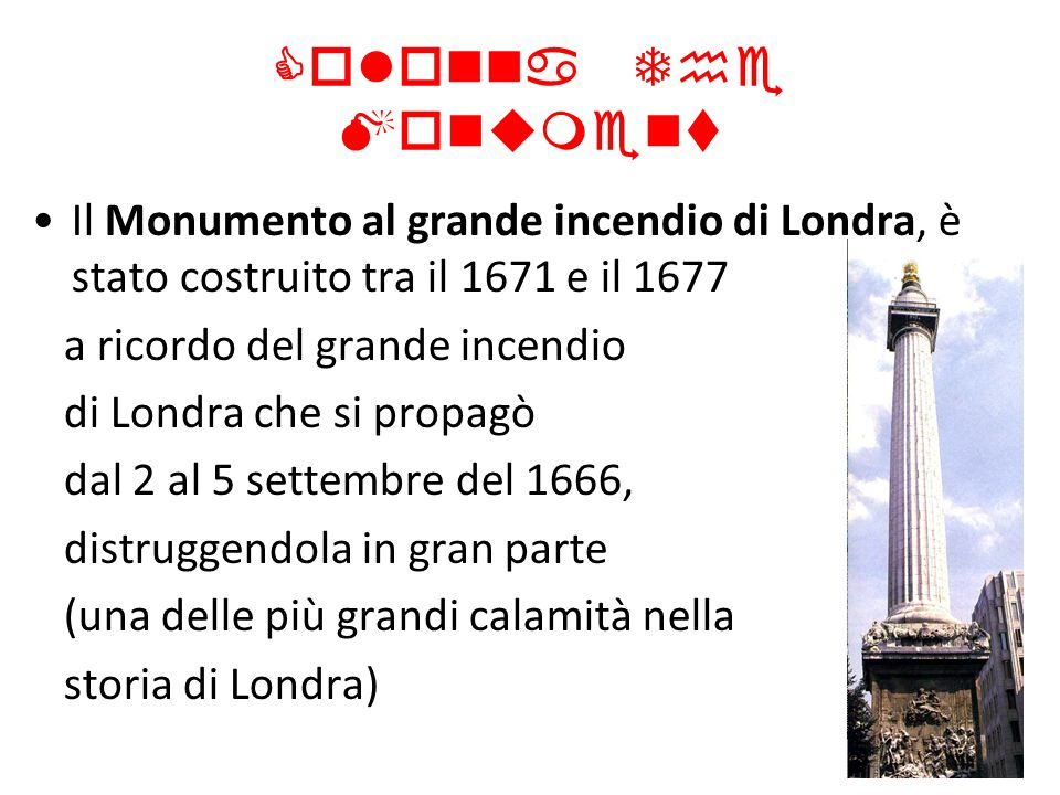 Colonna The MonumentIl Monumento al grande incendio di Londra, è stato costruito tra il 1671 e il 1677.