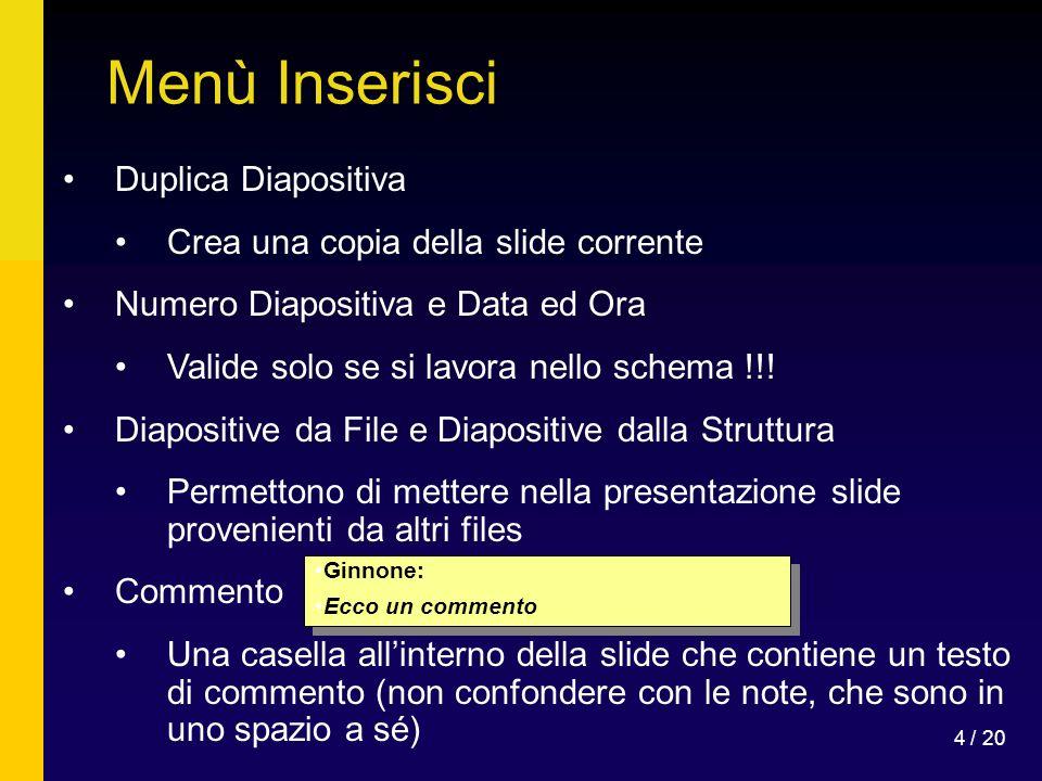 Menù Inserisci Duplica Diapositiva Crea una copia della slide corrente