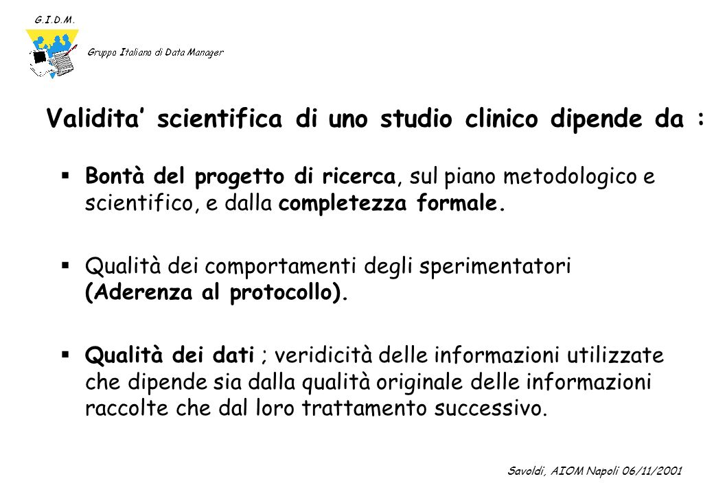 Validita' scientifica di uno studio clinico dipende da :