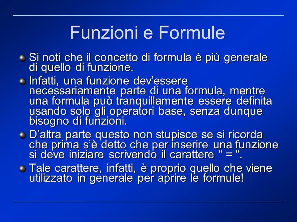 Funzioni e Formule Si noti che il concetto di formula è più generale di quello di funzione.