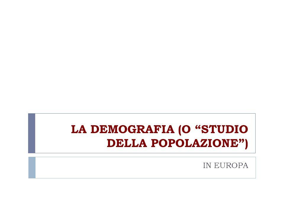LA DEMOGRAFIA (O STUDIO DELLA POPOLAZIONE )