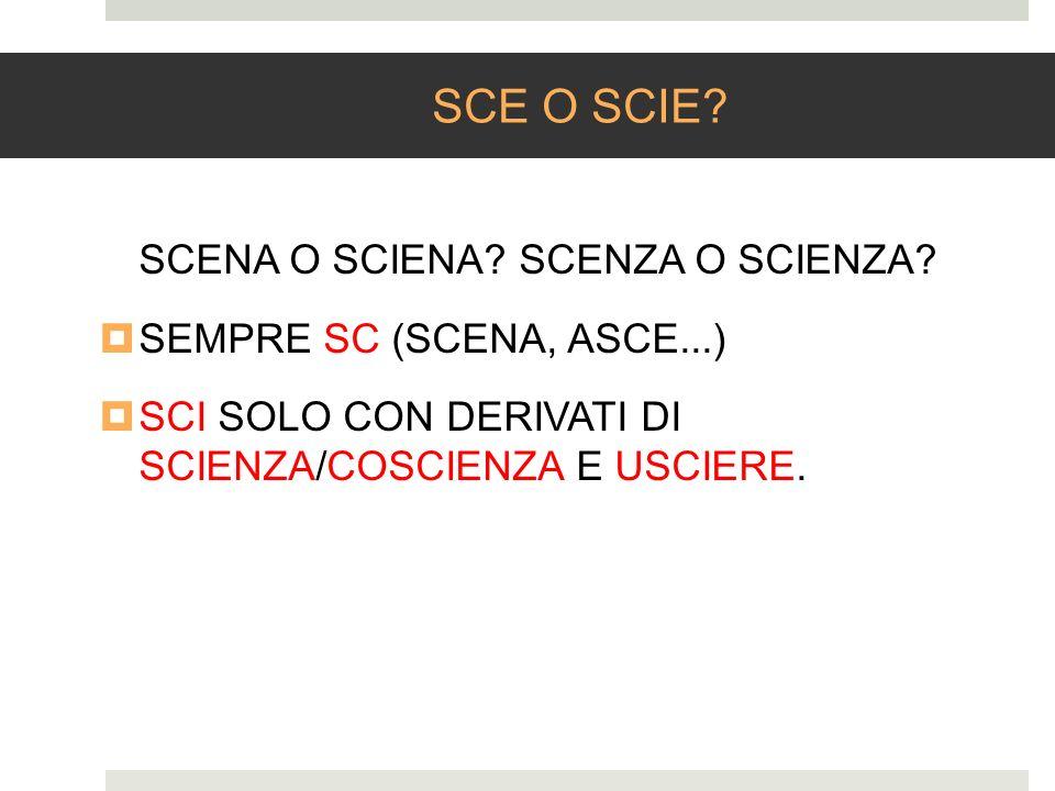 SCE O SCIE SCENA O SCIENA SCENZA O SCIENZA