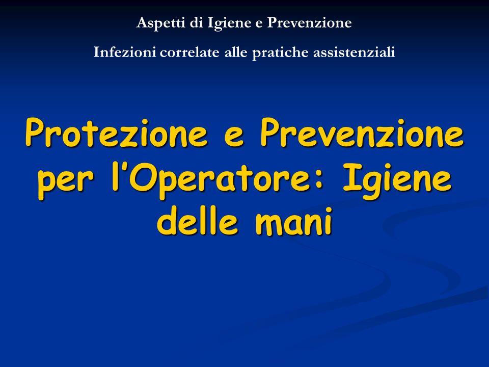 Protezione e Prevenzione per l'Operatore: Igiene delle mani