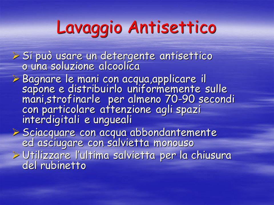 Lavaggio Antisettico Si può usare un detergente antisettico o una soluzione alcoolica.