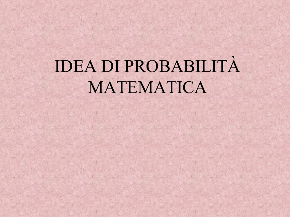 IDEA DI PROBABILITÀ MATEMATICA