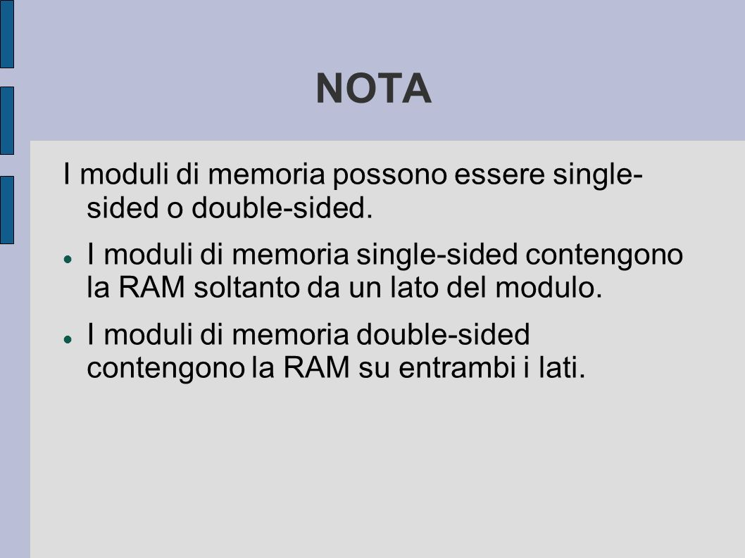 NOTA I moduli di memoria possono essere single- sided o double-sided.