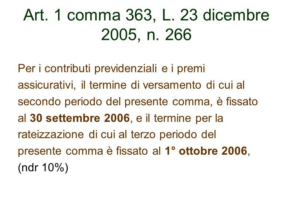 Art. 1 comma 363, L. 23 dicembre 2005, n. 266 Per i contributi previdenziali e i premi. assicurativi, il termine di versamento di cui al.