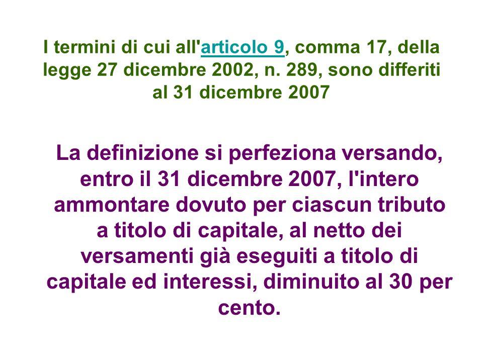 I termini di cui all articolo 9, comma 17, della legge 27 dicembre 2002, n. 289, sono differiti al 31 dicembre 2007