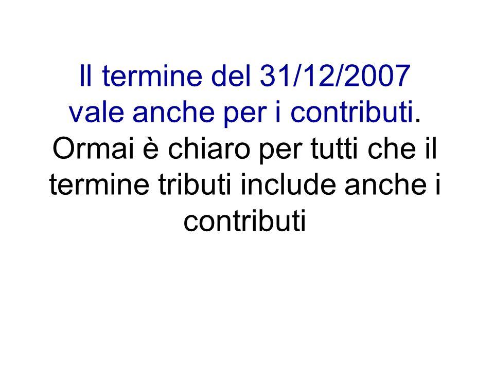 Il termine del 31/12/2007 vale anche per i contributi