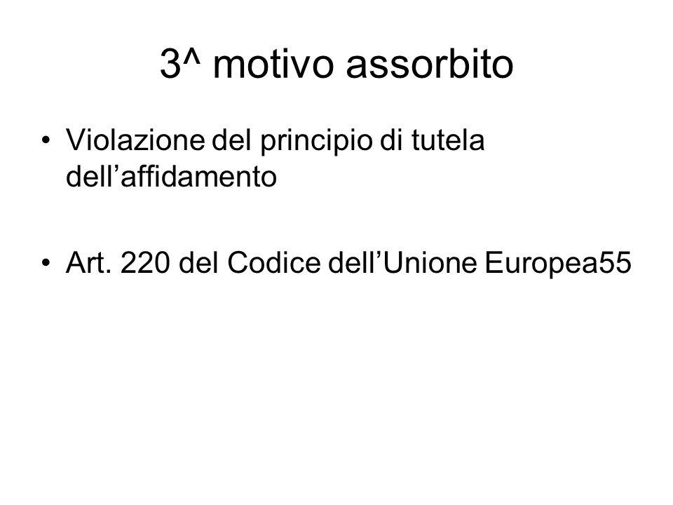 3^ motivo assorbito Violazione del principio di tutela dell'affidamento.