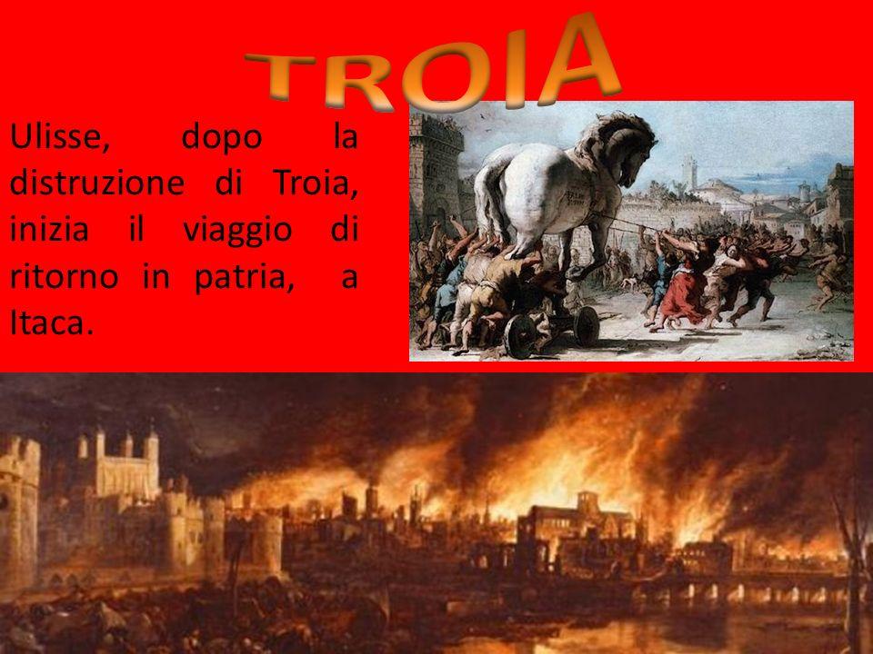 A TROIA Ulisse, dopo la distruzione di Troia, inizia il viaggio di ritorno in patria, a Itaca.