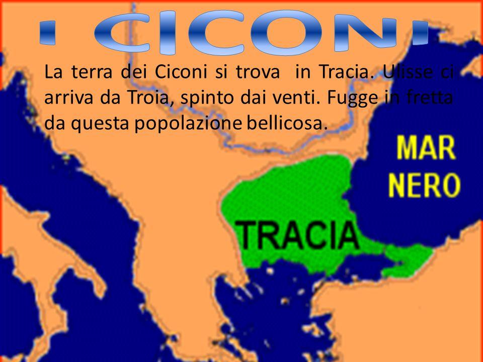 I CICONI La terra dei Ciconi si trova in Tracia. Ulisse ci arriva da Troia, spinto dai venti.