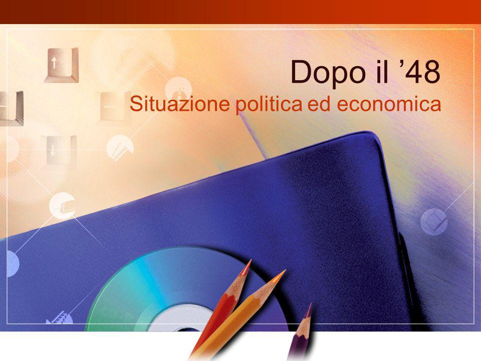Dopo il '48 Situazione politica ed economica