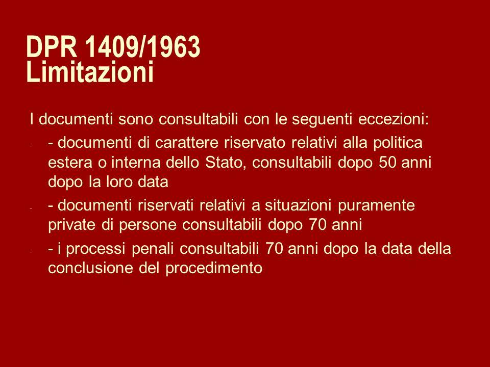 DPR 1409/1963 Limitazioni I documenti sono consultabili con le seguenti eccezioni: