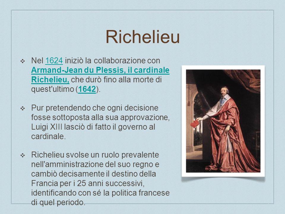 Richelieu Nel 1624 iniziò la collaborazione con Armand-Jean du Plessis, il cardinale Richelieu, che durò fino alla morte di quest ultimo (1642).