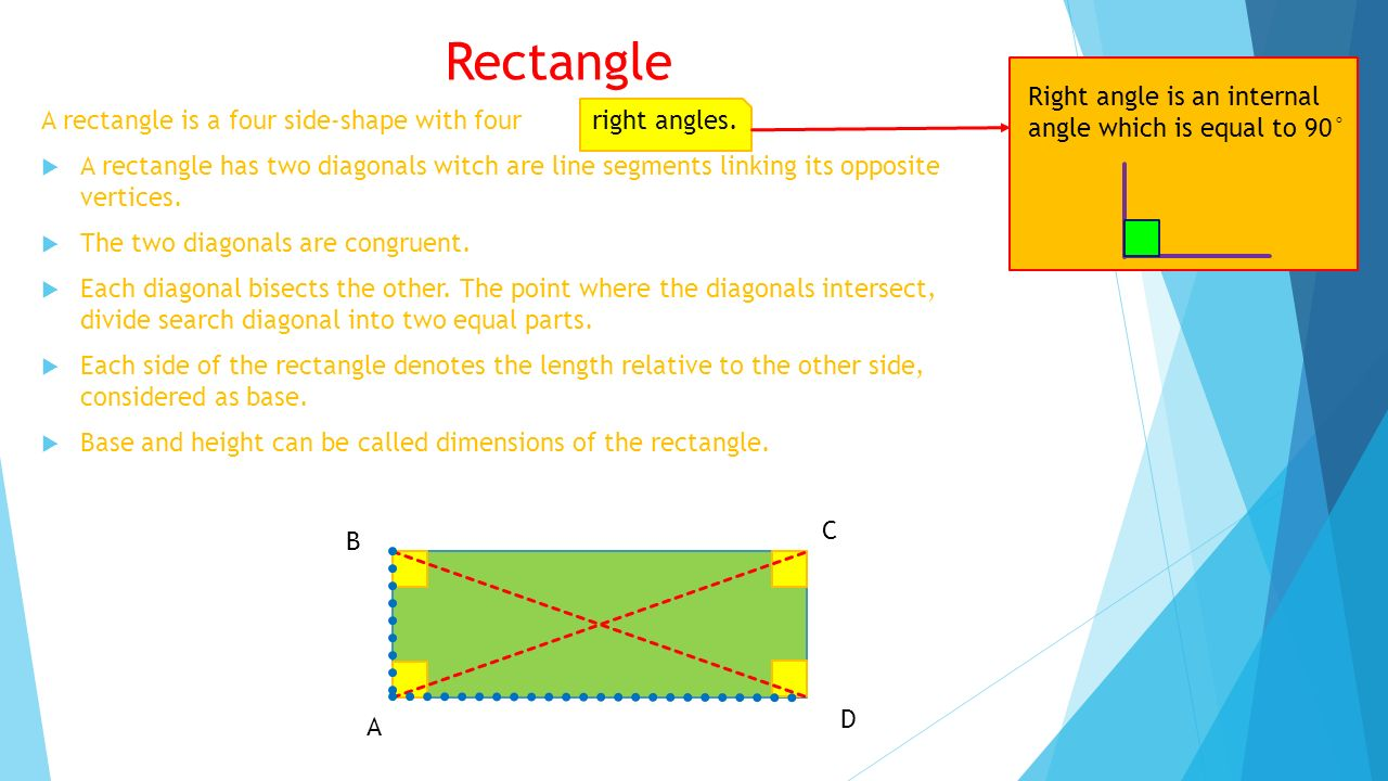 Rectangle Right angle is an internal angle which is equal to 90°