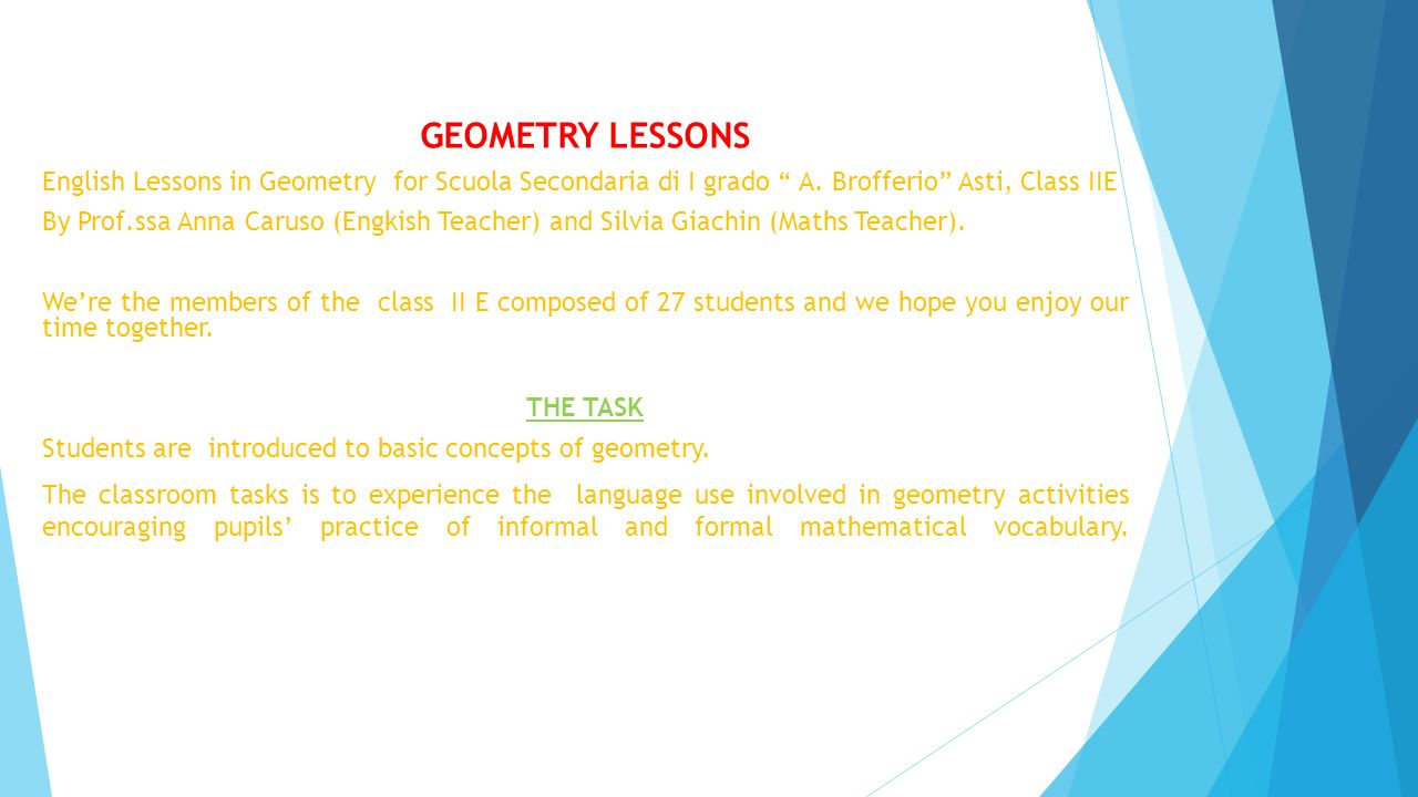 GEOMETRY LESSONS English Lessons in Geometry for Scuola Secondaria di I grado A. Brofferio Asti, Class IIE.
