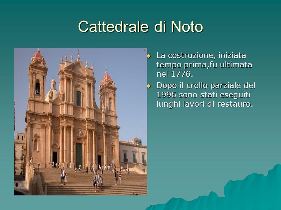 Cattedrale di Noto La costruzione, iniziata tempo prima,fu ultimata nel 1776.