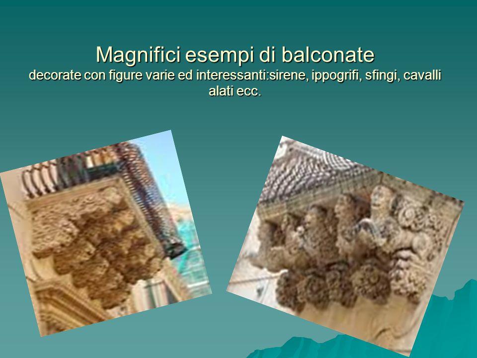 Magnifici esempi di balconate decorate con figure varie ed interessanti:sirene, ippogrifi, sfingi, cavalli alati ecc.