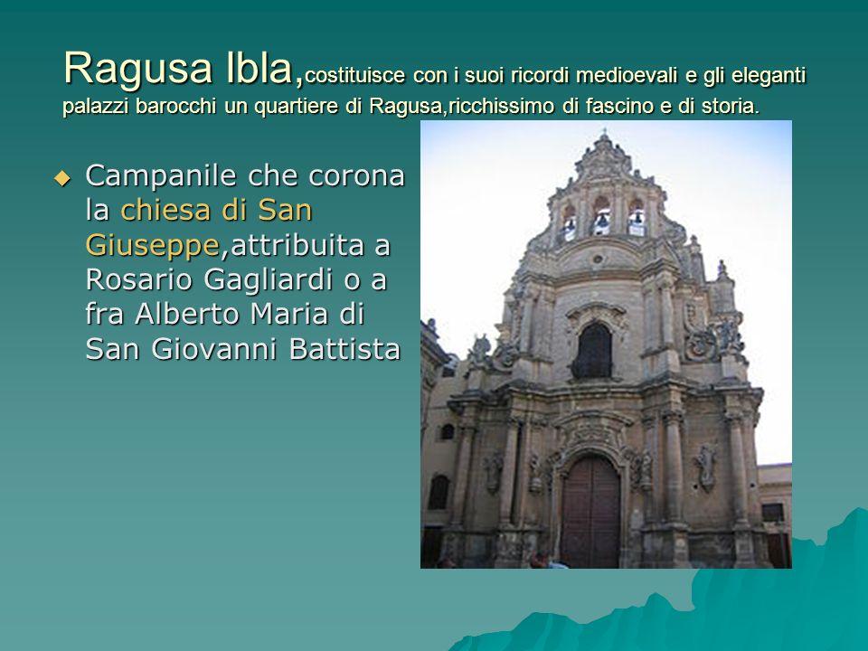 Ragusa Ibla,costituisce con i suoi ricordi medioevali e gli eleganti palazzi barocchi un quartiere di Ragusa,ricchissimo di fascino e di storia.