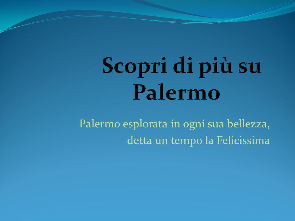 Palermo esplorata in ogni sua bellezza, detta un tempo la Felicissima