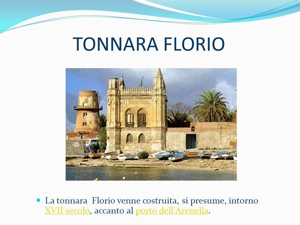 TONNARA FLORIO La tonnara Florio venne costruita, si presume, intorno XVII secolo, accanto al porto dell Arenella.
