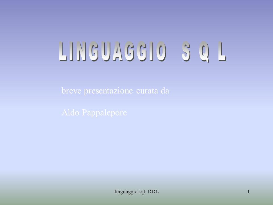 LINGUAGGIO S Q L breve presentazione curata da Aldo Pappalepore