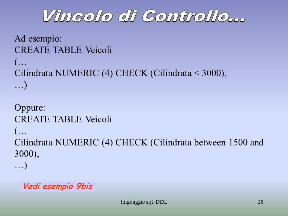 Vincolo di Controllo... Ad esempio: CREATE TABLE Veicoli (…