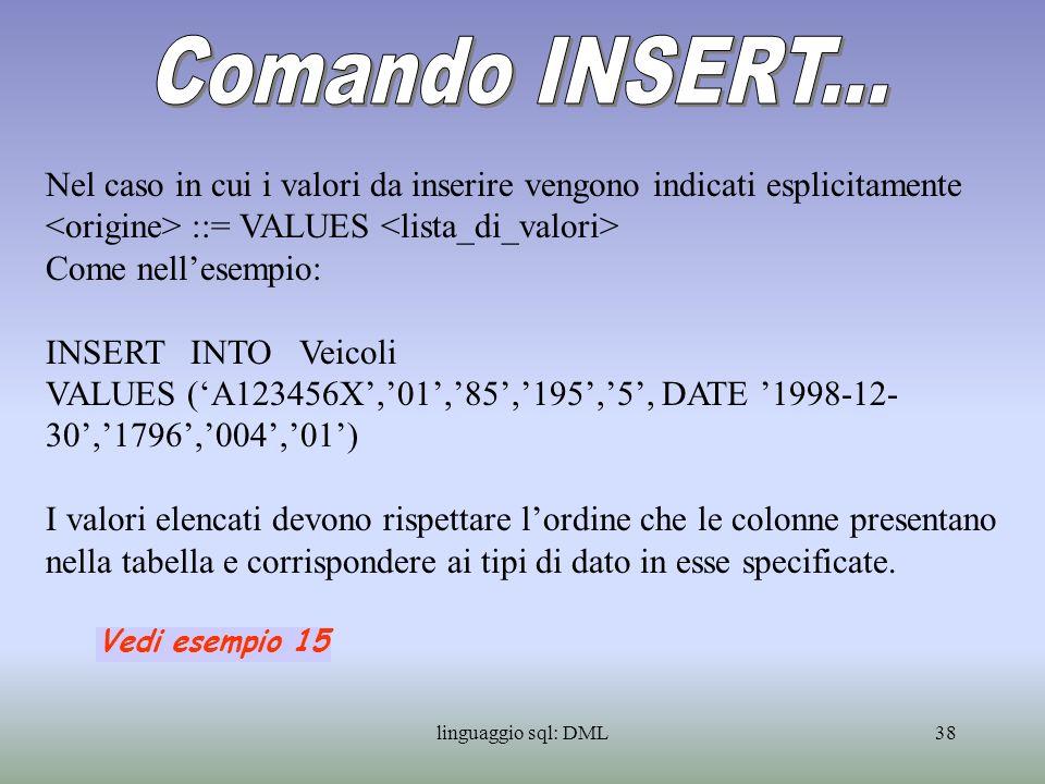Comando INSERT... Nel caso in cui i valori da inserire vengono indicati esplicitamente. <origine> ::= VALUES <lista_di_valori>