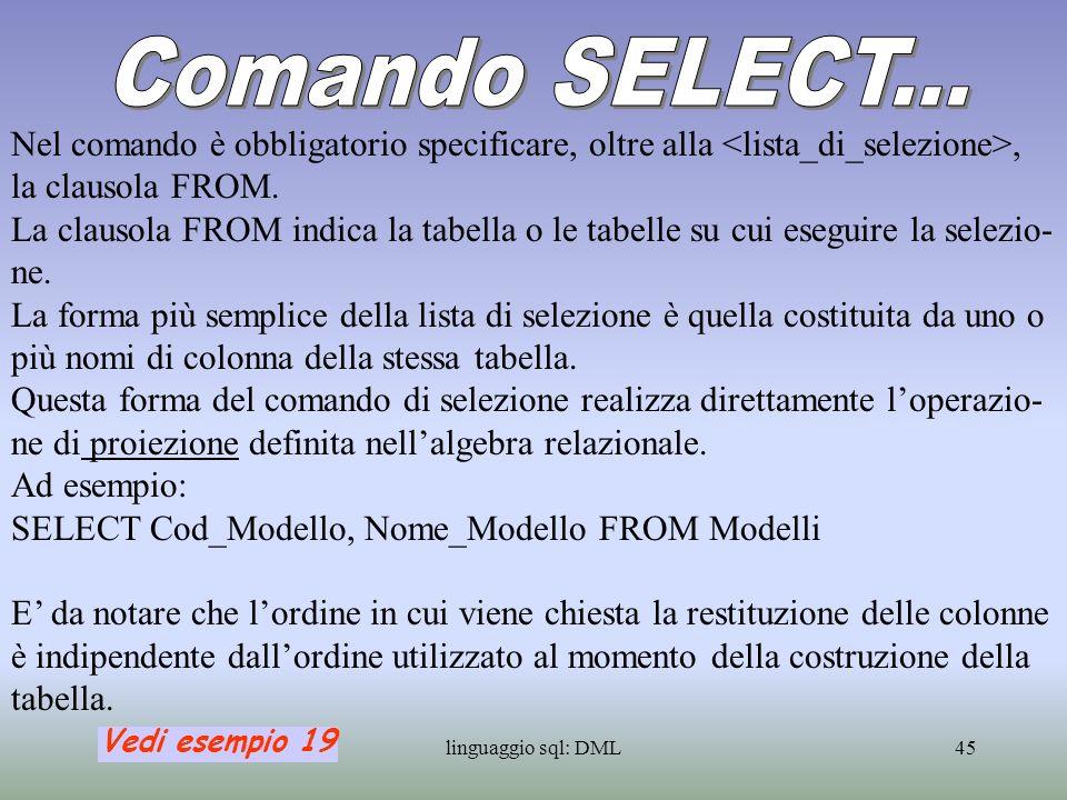 Comando SELECT... Nel comando è obbligatorio specificare, oltre alla <lista_di_selezione>, la clausola FROM.