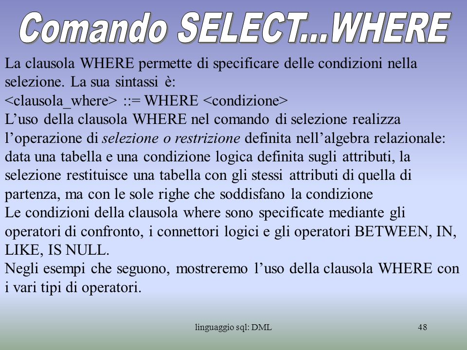 Comando SELECT...WHERELa clausola WHERE permette di specificare delle condizioni nella selezione. La sua sintassi è:
