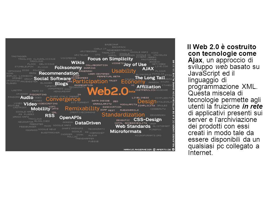 Il Web 2.0 è costruito con tecnologie come Ajax, un approccio di sviluppo web basato su JavaScript ed il linguaggio di programmazione XML.