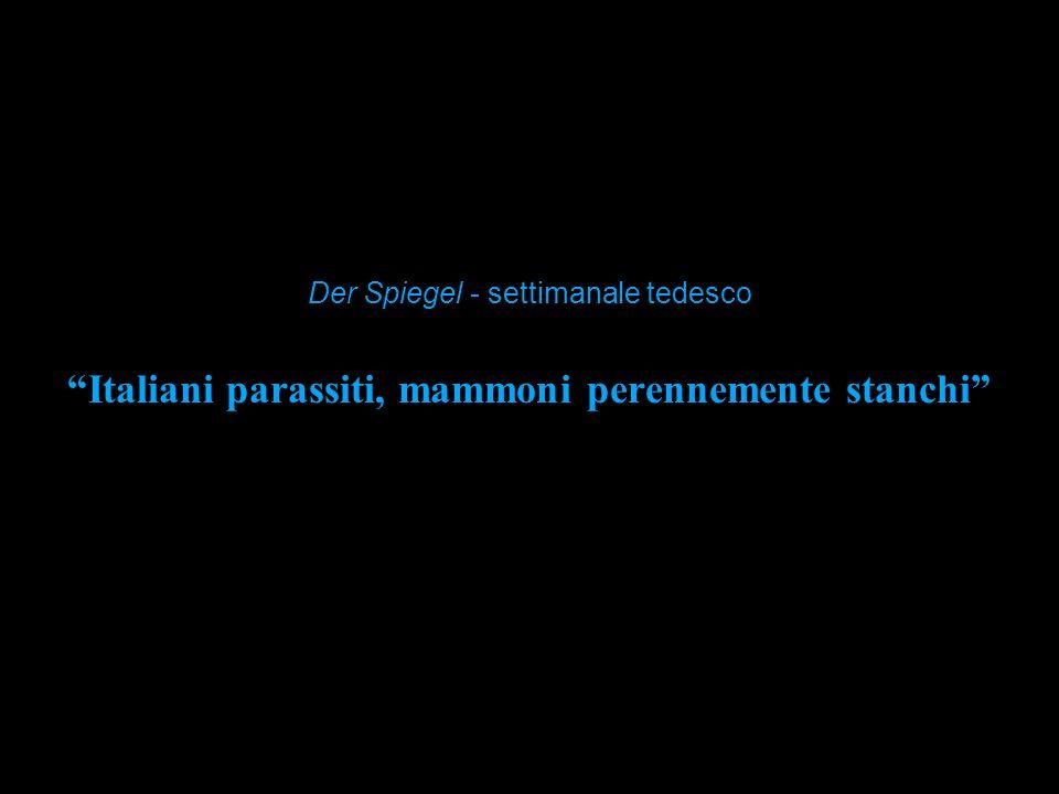 Italiani parassiti, mammoni perennemente stanchi