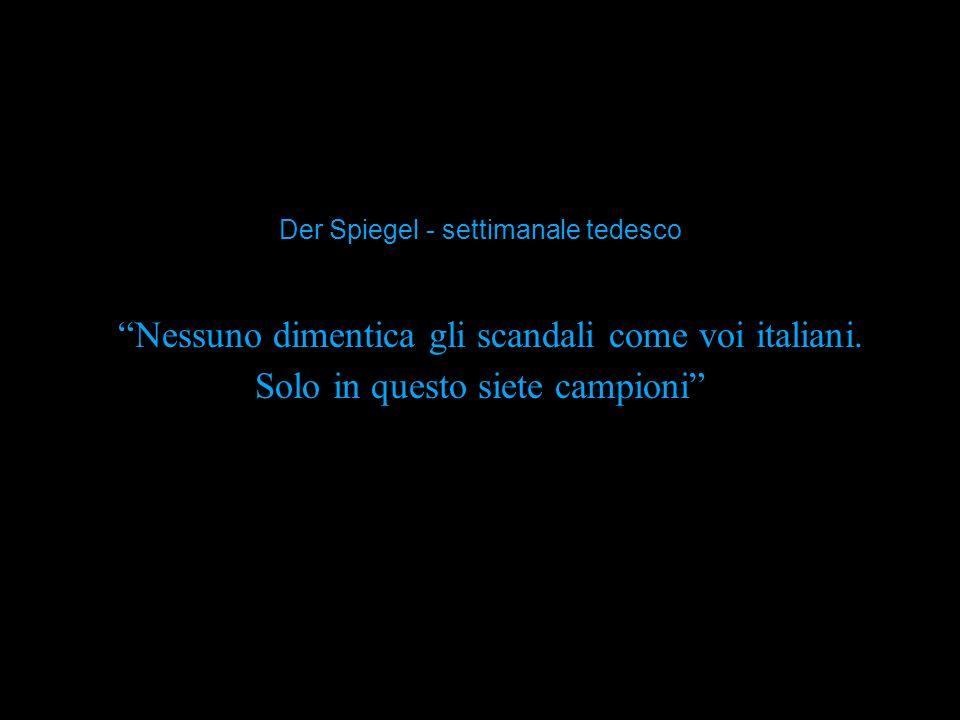 Nessuno dimentica gli scandali come voi italiani.