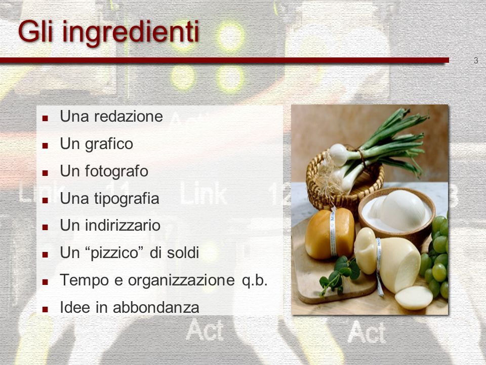 Gli ingredienti Una redazione Un grafico Un fotografo Una tipografia