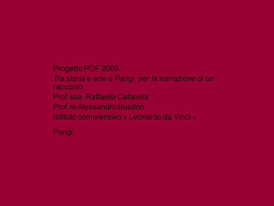 Progetto POF 2009 Tra storia e arte a Parigi: per la narrazione di un racconto. Prof.ssa Raffaella Cafarella.