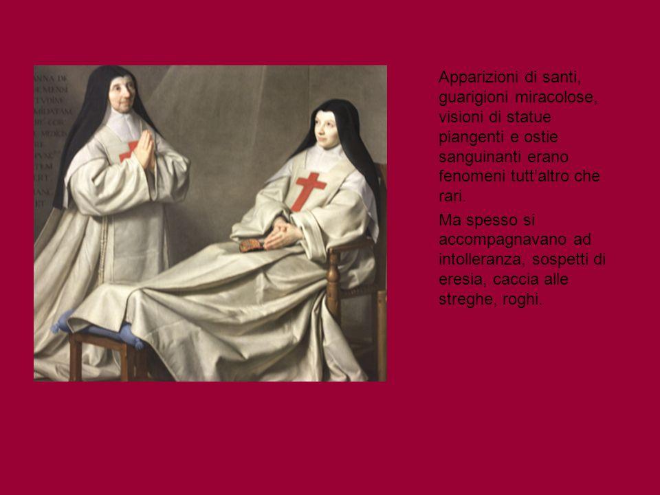 Apparizioni di santi, guarigioni miracolose, visioni di statue piangenti e ostie sanguinanti erano fenomeni tutt'altro che rari.