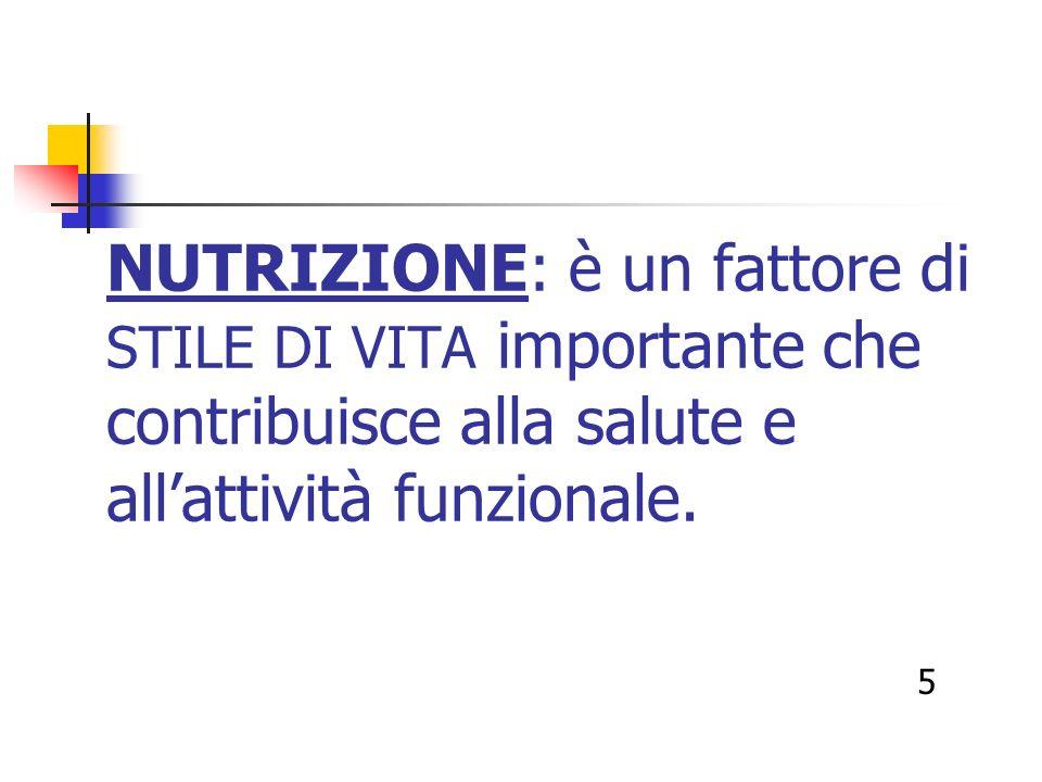 NUTRIZIONE: è un fattore di STILE DI VITA importante che contribuisce alla salute e all'attività funzionale.