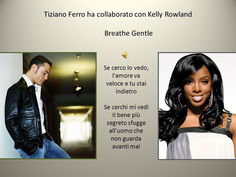 Tiziano Ferro ha collaborato con Kelly Rowland Breathe Gentle