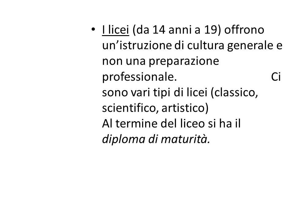 I licei (da 14 anni a 19) offrono un'istruzione di cultura generale e non una preparazione professionale.