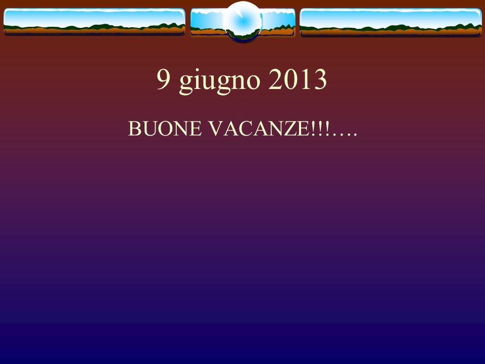 9 giugno 2013 BUONE VACANZE!!!….