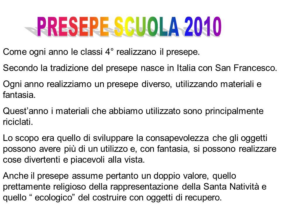 PRESEPE SCUOLA 2010 Come ogni anno le classi 4° realizzano il presepe.