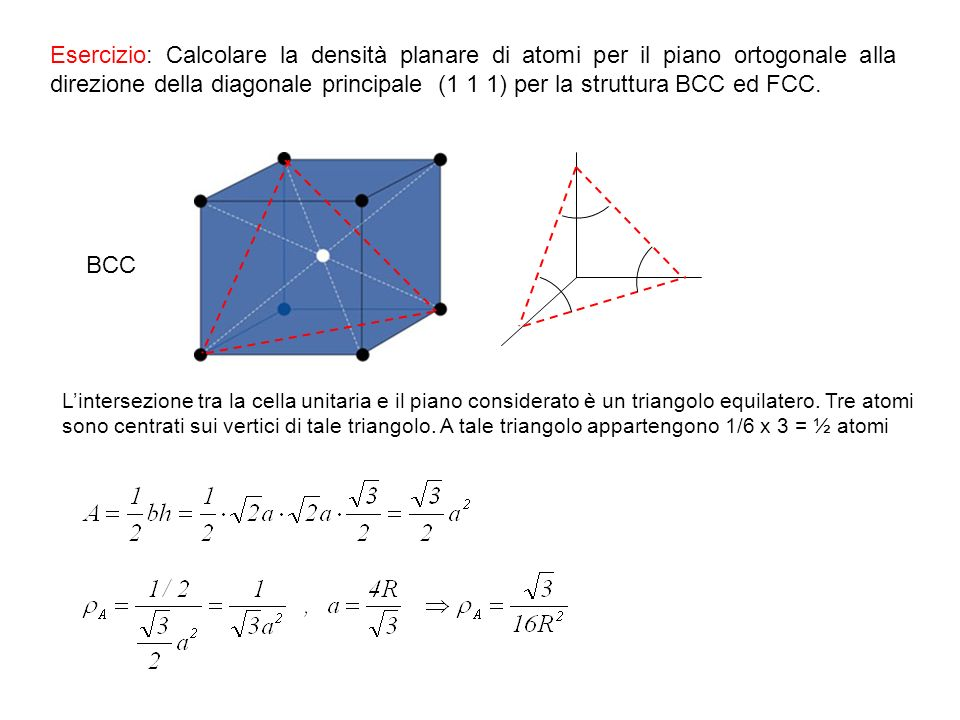 Esercizio: Calcolare la densità planare di atomi per il piano ortogonale alla direzione della diagonale principale (1 1 1) per la struttura BCC ed FCC.