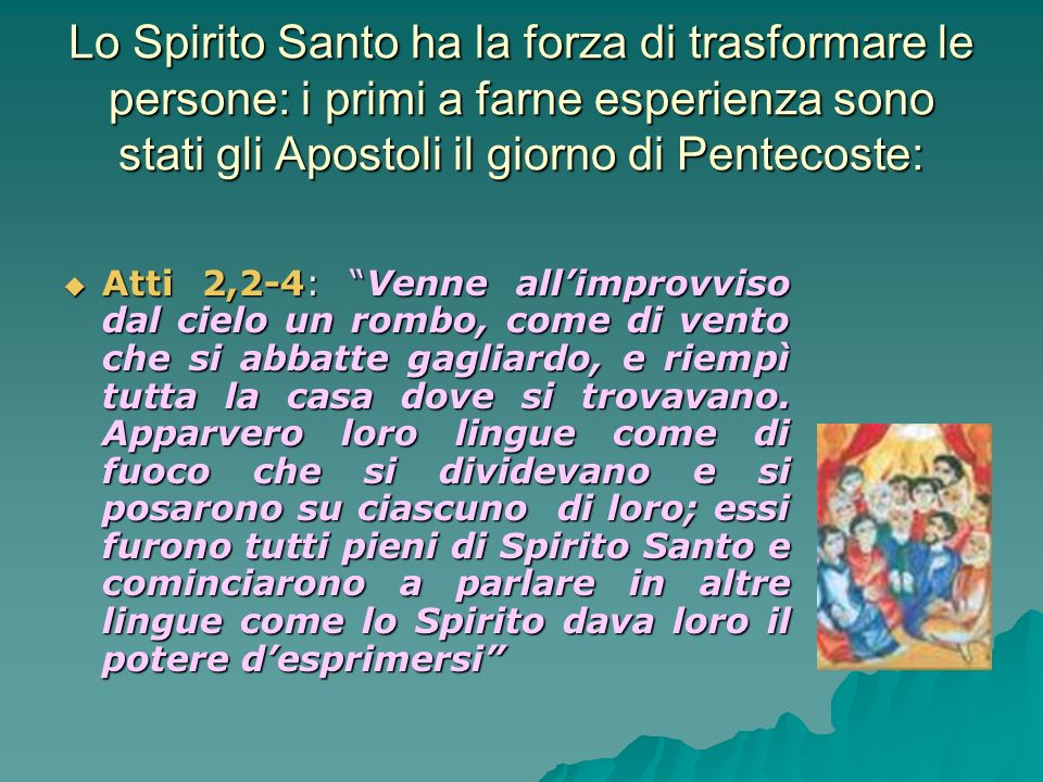 Lo Spirito Santo ha la forza di trasformare le persone: i primi a farne esperienza sono stati gli Apostoli il giorno di Pentecoste: