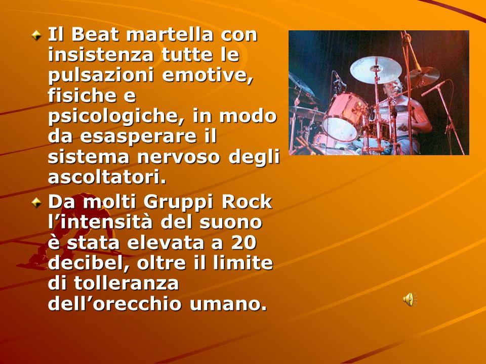 Il Beat martella con insistenza tutte le pulsazioni emotive, fisiche e psicologiche, in modo da esasperare il sistema nervoso degli ascoltatori.